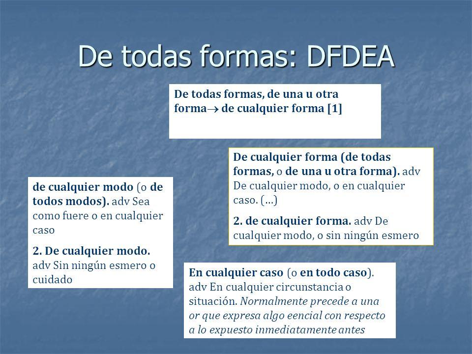 De todas formas: DFDEA De todas formas, de una u otra forma de cualquier forma [1]